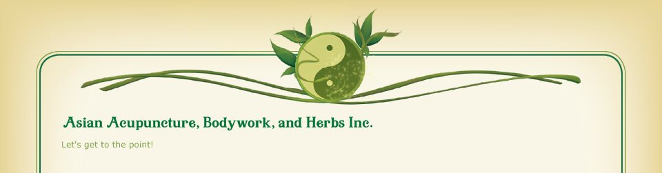 Asian Acupuncture, Bodywork, and Herbs Inc. - Let's get to the point!